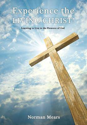 Experience the Living Christ!