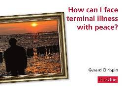 How Can I Face Terminal Illness with Peace? 10pk
