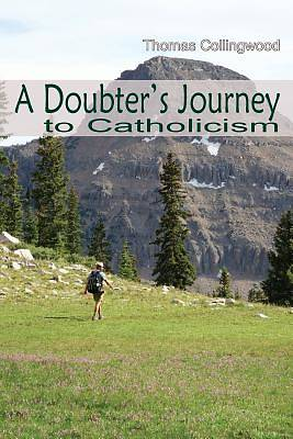 A Doubters Journey to Catholicism