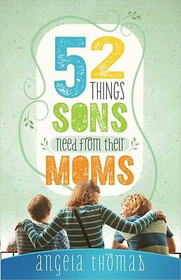 Picture of 52 Things Sons Need from a Mom
