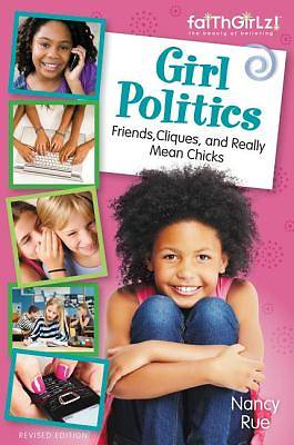 Girl Politics, Updated Edition: Friends, Cliques, and Really Mean Chicks (Revised)