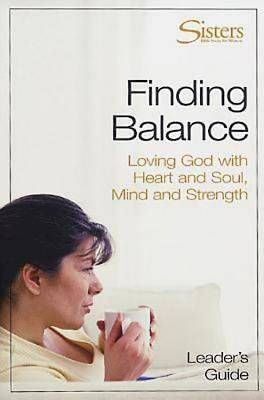 Sisters: Bible Study for Women - Finding Balance Leaders Guide