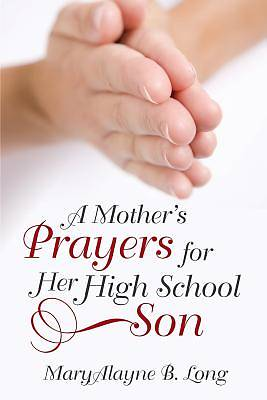 A Mothers Prayers for Her High School Son