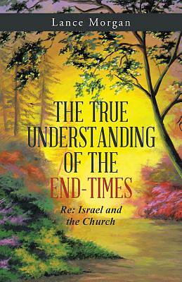 The True Understanding of the End-Times