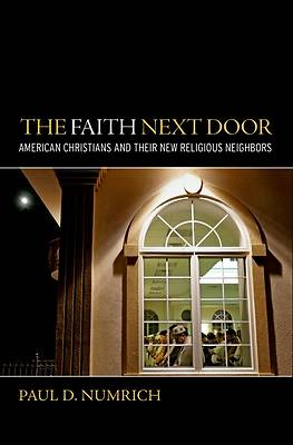 The Faith Next Door American Christians and Their New Religious Neighbors