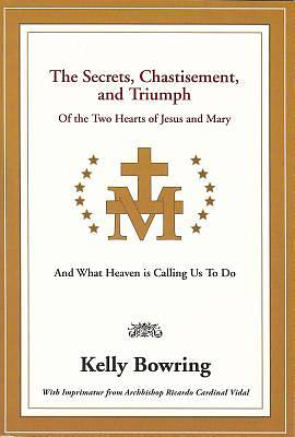 The Secrets, Chastisement & Triumph of the Two Hearts of Jesus & Mary