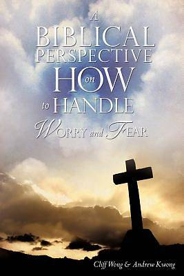 A Biblical Perspective on How to Handle Worry and Fear