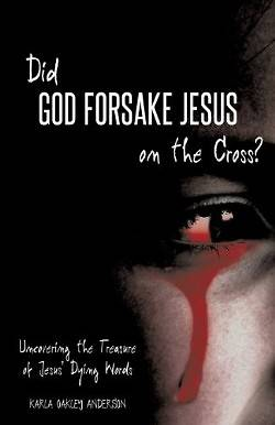 Did God Forsake Jesus on the Cross?