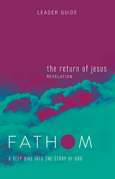 Picture of Fathom Bible Studies: The Return of Jesus Leader Guide