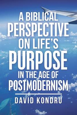 Picture of A Biblical Perspective on Life's Purpose in the Age of Postmodernism