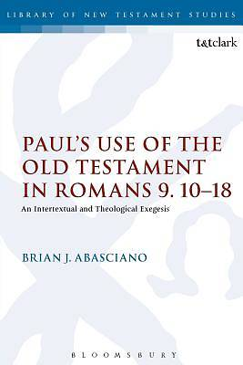Pauls Use of the Old Testament in Romans 9.10-18