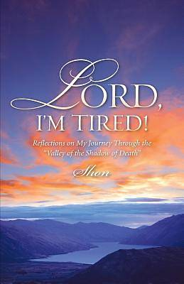 Lord, Im Tired!
