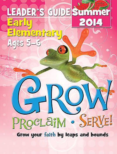 Grow, Proclaim, Serve! Early Elementary Leaders Guide Summer 2014