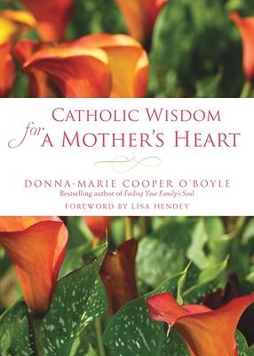 Catholic Wisdom for a Mothers Heart