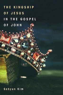Picture of The Kingship of Jesus in the Gospel of John