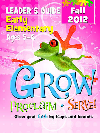 Grow, Proclaim, Serve! Early Elementary Leaders Guide Fall 2012