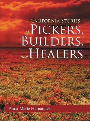 California Stories of Pickers, Builders, and Healers