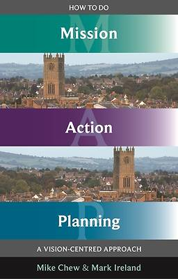 How to Do Mission Action Planning - A Vision-Centred Approach