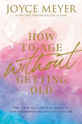 Picture of How to Age Without Getting Old