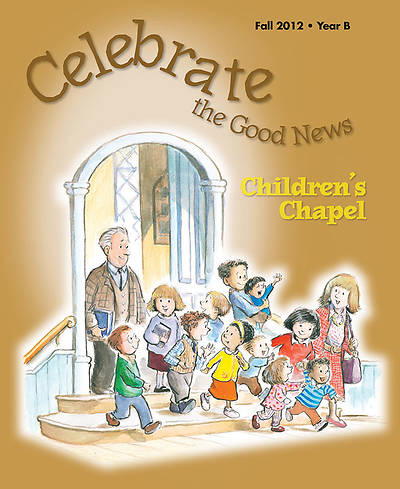 Celebrate the Good News: Childrens Chapel Fall 2012
