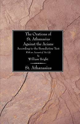 Picture of The Orations of St. Athanasius Against the Arians According to the Benedictine Text