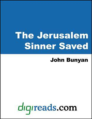 The Jerusalem Sinner Saved, or Good News for the Vilest of Men [Adobe Ebook]