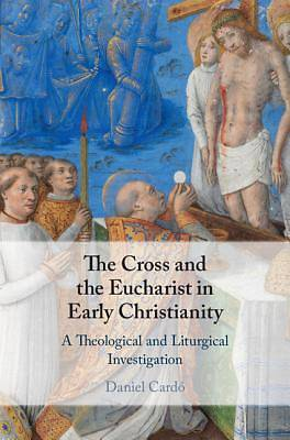 Picture of The Cross and the Eucharist in Early Christianity