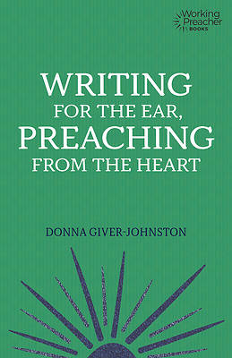 Picture of Writing for the Ear, Preaching from the Heart