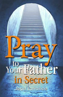 Picture of Pray to Your Father in Secret