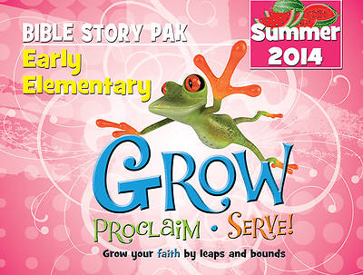 Grow, Proclaim, Serve! Early Elementary Bible Story Pak Summer 2014