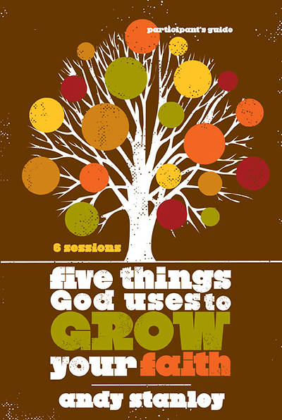 Five Things God Uses to Grow Your Faith Participants Guide