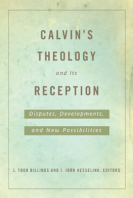 Calvins Theology and Its Reception