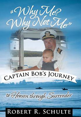 Picture of Why Me? Why Not Me Captain Bob's Journey to Heaven Through Surrender.