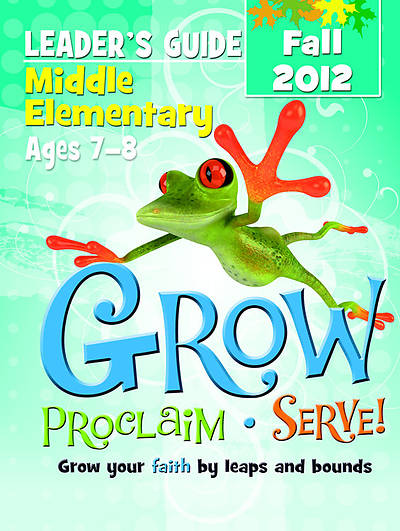 Grow, Proclaim, Serve! Middle Elementary Leaders Guide Fall 2012