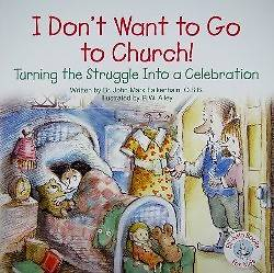 I Dont Want to Go to Church!