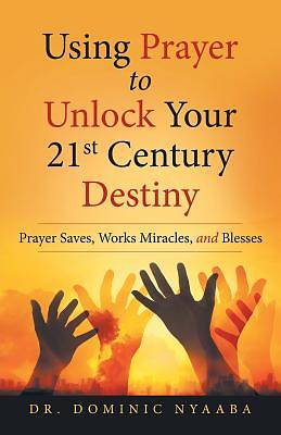 Picture of Using Prayer to Unlock Your 21st Century Destiny