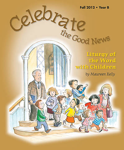 Celebrate the Good News: Liturgy of the Word with Children Catholic Fall 2012