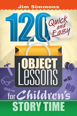 Picture of 120 Quick and Easy Object Lessons for Children's Story Time