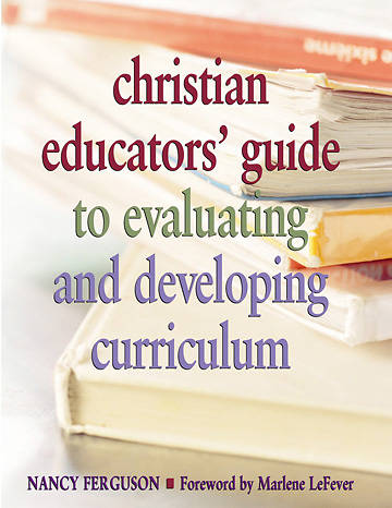 Christian Educators Guide to Evaluating and Developing Curriculum