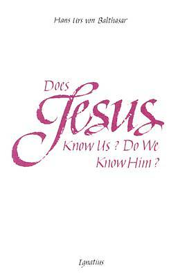 Does Jesus Know Us--Do We Know Him?