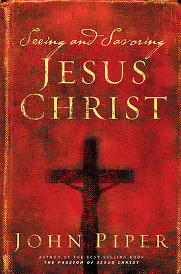 Picture of Seeing & Savoring Jesus Christ