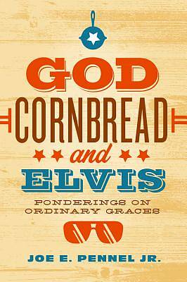 God, Cornbread, and Elvis