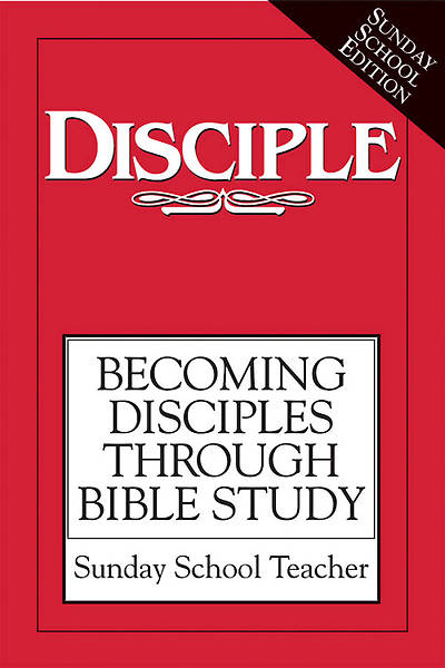 Disciple I Becoming Disciples Through Bible Study: Sunday School Teacher