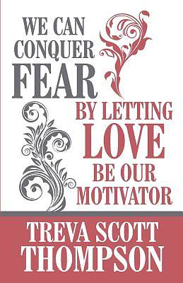 We Can Conquer Fear by Letting Love Be Our Motivator