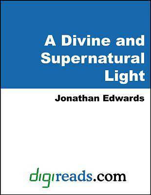 A Divine and Supernatural Light, Immediately Imparted to the Soul By the Spirit of God, Shown to be Both Scriptural and Rational Doctrine [Adobe Ebook]