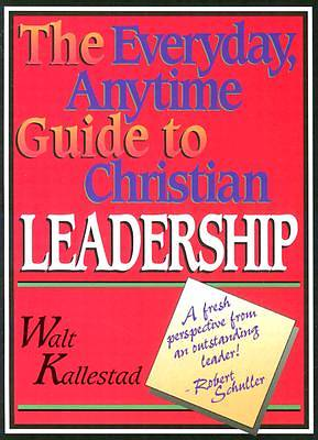 The Everyday, Anytime Guide to Christian Leadership