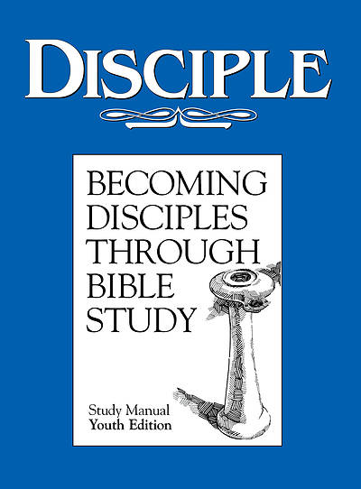 Disciple I Becoming Disciples Through Bible Study: Study Manual Youth Edition