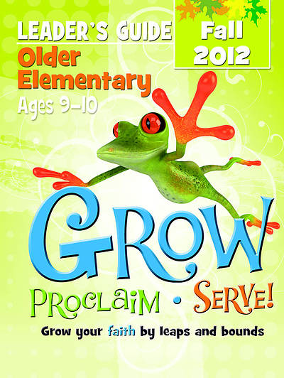 Grow, Proclaim, Serve! Older Elementary Leaders Guide Fall 2012