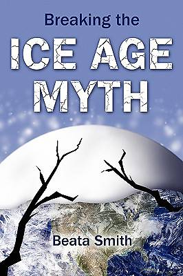 Breaking the Ice Age Myth