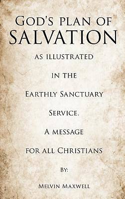 Gods Plan of Salvation as Illustrated in the Earthly Sanctuary Service. a Message for All Christians